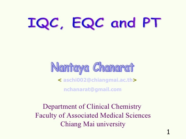 IQC, EQC and PT Nantaya Chanarat Department of Clinical Chemistry  Faculty of Associated Medical Sciences Chiang Mai unive...