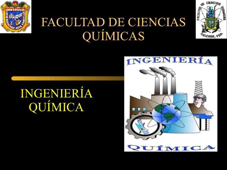 FACULTAD DE CIENCIAS QUÍMICAS INGENIERÍA QUÍMICA