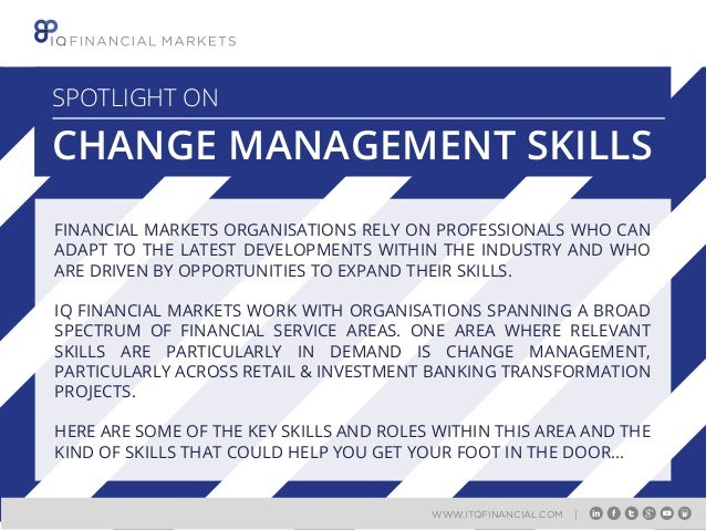 SPOTLIGHT ON  CHANGE MANAGEMENT SKILLS FINANCIAL MARKETS ORGANISATIONS RELY ON PROFESSIONALS WHO CAN ADAPT TO THE LATEST D...