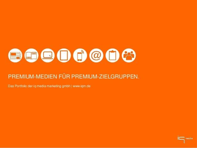 PREMIUM-MEDIEN FÜR PREMIUM-ZIELGRUPPEN. Das Portfolio der iq media marketing gmbh | www.iqm.de