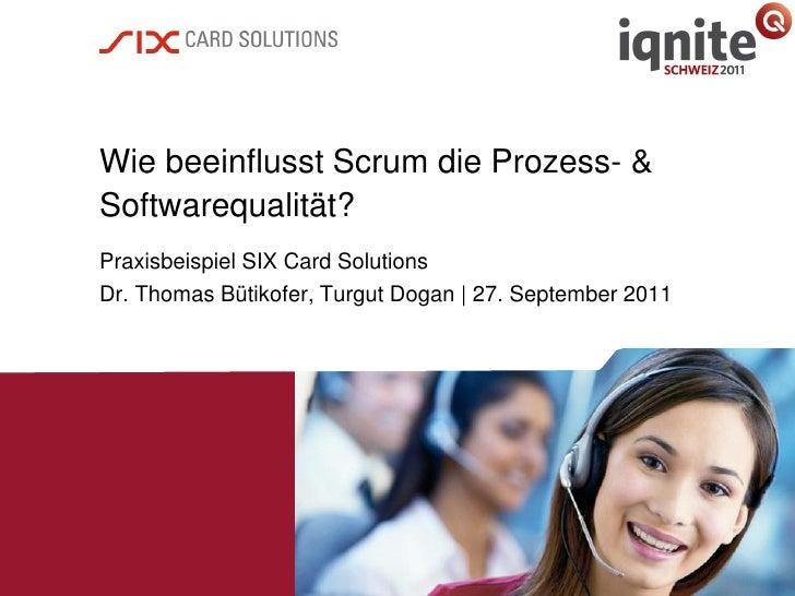 Wie beeinflusst Scrum die Prozess- &Softwarequalität?Praxisbeispiel SIX Card SolutionsDr. Thomas Bütikofer, Turgut Dogan |...
