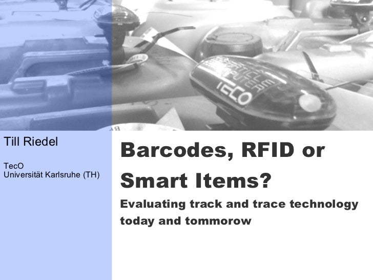 Barcodes, RFID or Smart Items? Evaluating track and trace technology  today and tommorow
