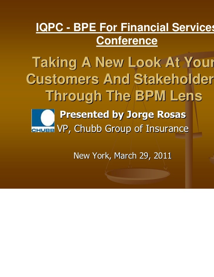 IQPC - BPE For Financial Services           Conference Taking A New Look At YourCustomers And Stakeholders   Through The B...