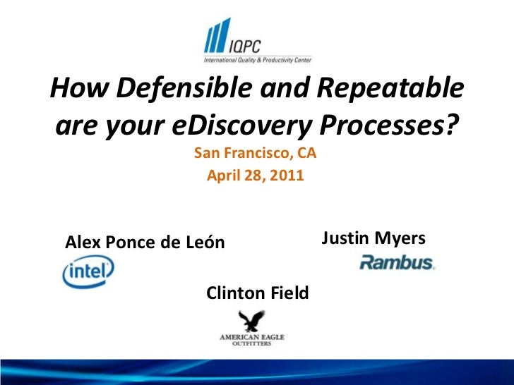 How Defensible and Repeatable are your eDiscovery Processes?<br />San Francisco, CA <br />April 28, 2011<br />Alex Ponce d...