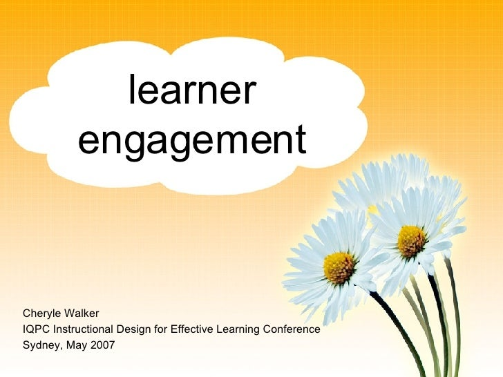 learner engagement Cheryle Walker IQPC Instructional Design for Effective Learning Conference Sydney, May 2007