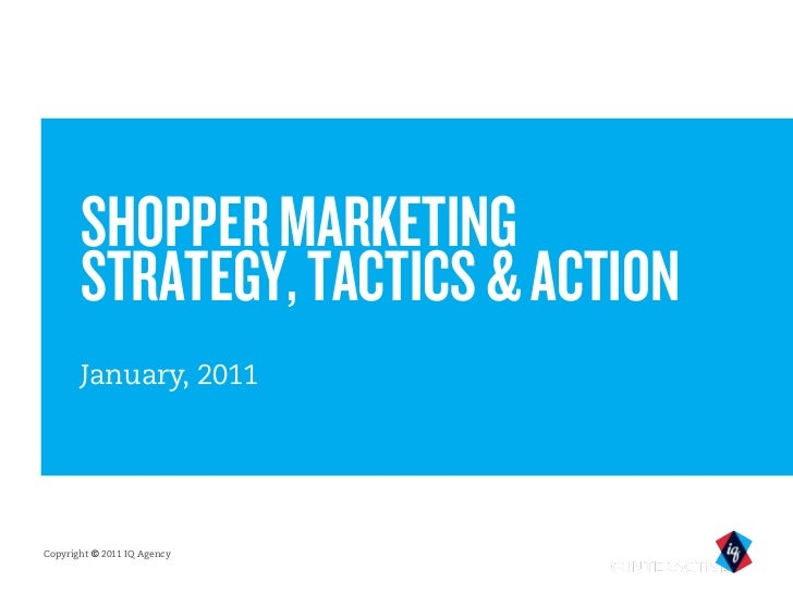 SHOPPER MARKETING       STRATEGY, TACTICS & ACTION       January, 2011Copyright © 2011 IQ Agency