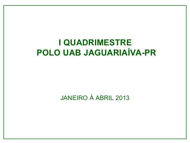 I QUADRIMESTRE POLO UAB JAGUARIAÍVA-PR JANEIRO À ABRIL 2013