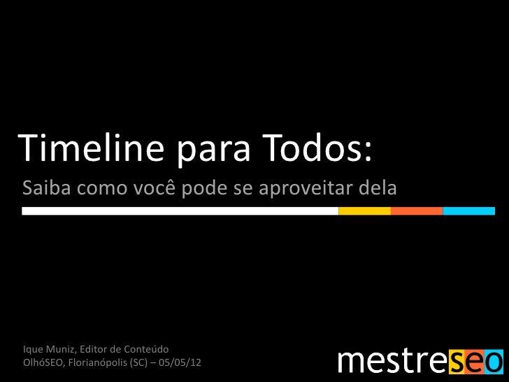 Timeline para Todos:Saiba como você pode se aproveitar delaIque Muniz, Editor de ConteúdoOlhóSEO, Florianópolis (SC) – 05/...