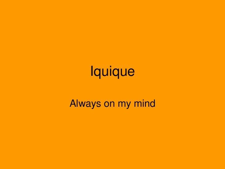 IquiqueAlways on my mind