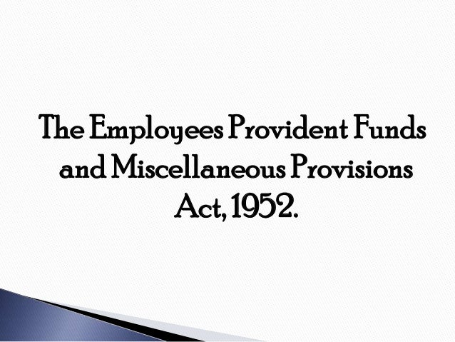 The Employees Provident Funds and Miscellaneous Provisions         Act, 1952.