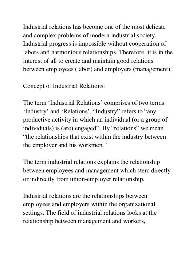 Industrial relations has become one of the most delicate and complex problems of modern industrial society. Industrial pro...