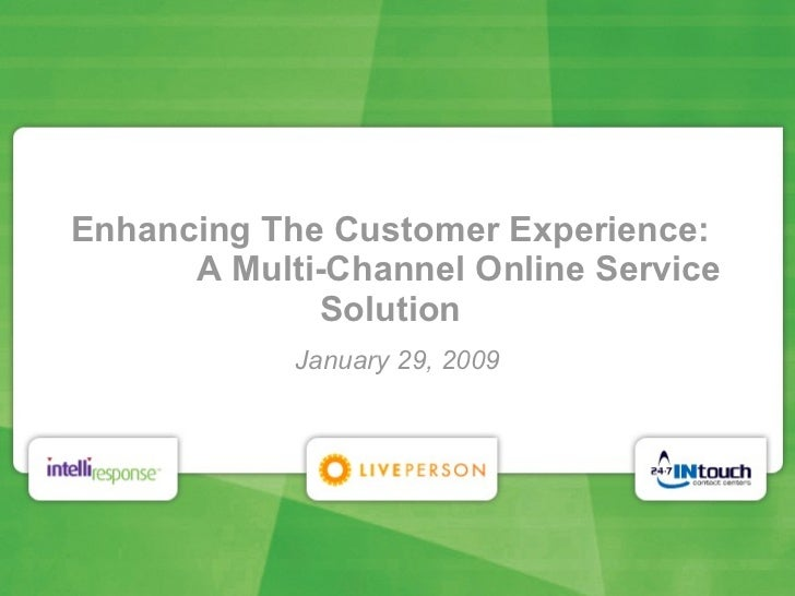 Enhancing The Customer Experience:   A Multi-Channel Online Service Solution January 29, 2009