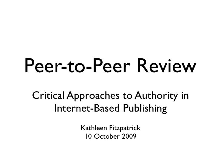Peer-to-Peer Review Critical Approaches to Authority in      Internet-Based Publishing           Kathleen Fitzpatrick     ...