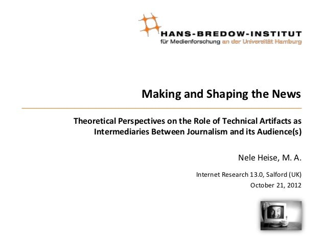 Making and Shaping the NewsTheoretical Perspectives on the Role of Technical Artifacts as     Intermediaries Between Journ...