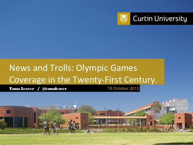 News and Trolls: Olympic GamesCoverage in the Twenty-First Century.Tama Leaver / @tamaleaver                              ...