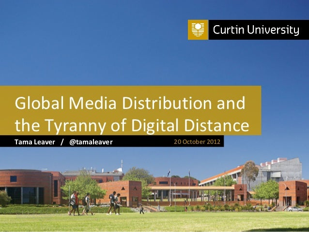 Global Media Distribution andthe Tyranny of Digital DistanceTama Leaver / @tamaleaver                                     ...
