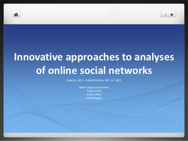 Innovative approaches to analyses    of online social networks          Panel for IR13 – Salford October 18th-21st 2012   ...
