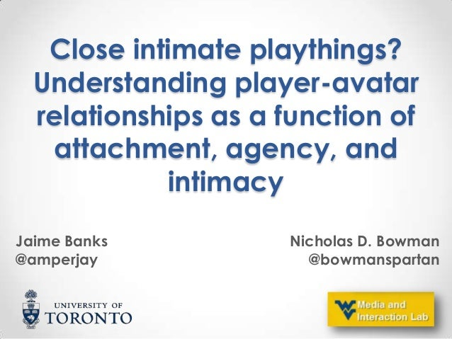 Close intimate playthings? Understanding player-avatar relationships as a function of attachment, agency, and intimacy Jai...