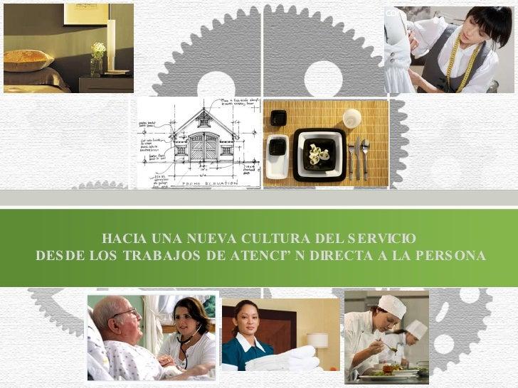 HACIA UNA NUEVA CULTURA DEL SERVICIO  DESDE LOS TRABAJOS DE ATENCIÓN DIRECTA A LA PERSONA