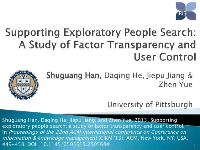 Shuguang Han, Daqing He, Jiepu Jiang & Zhen Yue University of Pittsburgh Shuguang Han, Daqing He, Jiepu Jiang, and Zhen Yu...