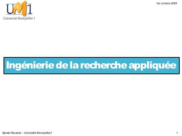1er octobre 2009       Ingénierie de la recherche appliquée     Sylvain Rouanet – Université Montpellier1                 ...