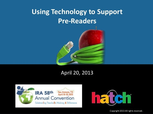 April 20, 2013Using Technology to SupportPre-ReadersCopyright 2013 All rights reserved.