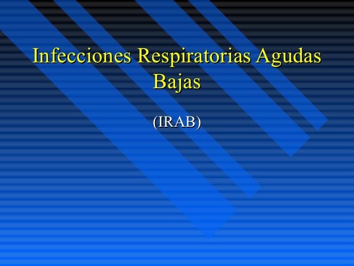 Infecciones Respiratorias Agudas             Bajas             (IRAB)