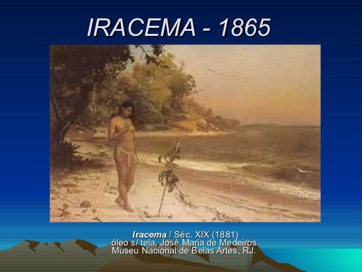 IRACEMA - 1865 Iracema  / Séc. XIX (1881) óleo s/ tela, José Maria de Medeiros. Museu Nacional de Belas Artes, RJ.
