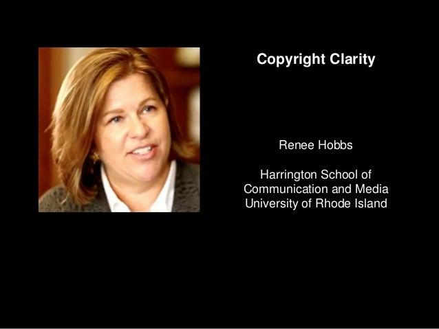 Copyright Clarity Renee Hobbs Harrington School of Communication and Media University of Rhode Island