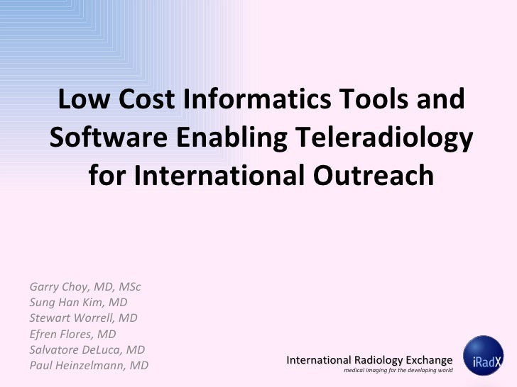 International Radiology Exchange - Low cost informatics tools used in teleradiology outreach and charity work (iRadX.org)