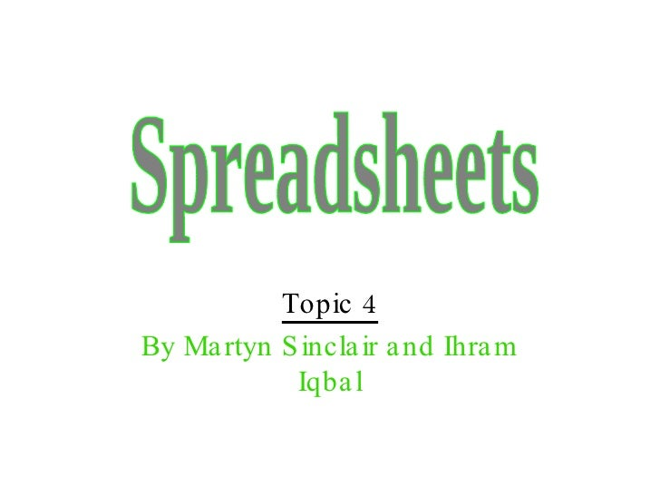 Topic 4 By Martyn Sinclair and Ihram Iqbal Spreadsheets