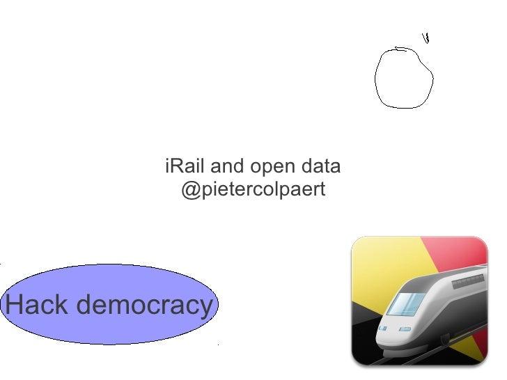 iRail and open data            @pietercolpaertHack democracy