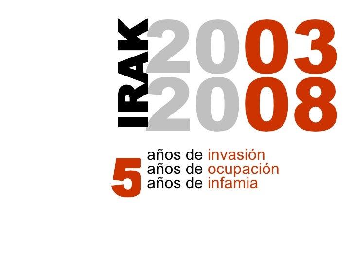 20 03 años de  invasión 20 08 IRAK años de  infamia años de  ocupación 5