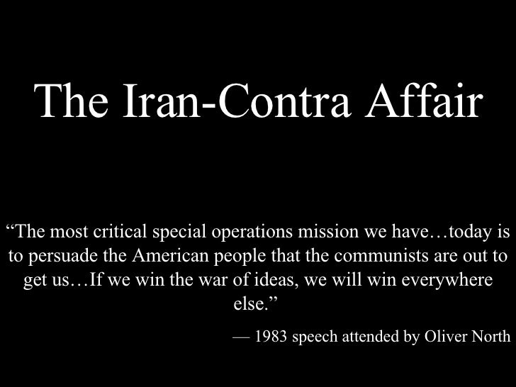 "The Iran-Contra Affair "" The most critical special operations mission we have…today is to persuade the American people tha..."
