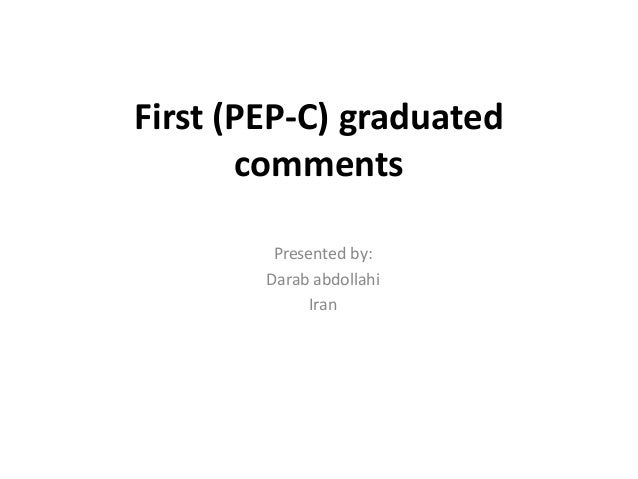 First (PEP-C) graduated       comments         Presented by:        Darab abdollahi              Iran