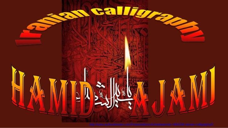 http://www.authorstream.com/Presentation/michaelasanda-1464336-iranian-calligraphy5/