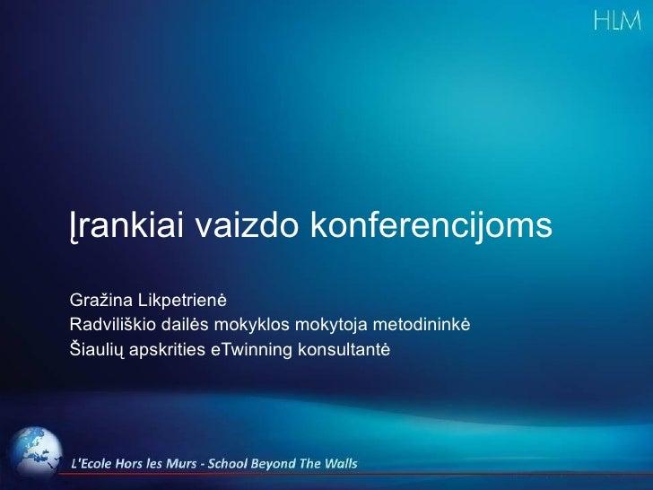 Įrankiai vaizdo konferencijoms  Gražina Likpetrienė Radviliškio dailės mokyklos mokytoja metodininkė Šiaulių apskrities eT...