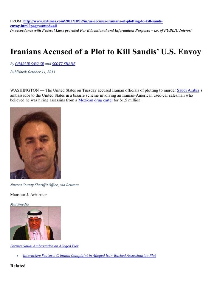 FROM: http://www.nytimes.com/2011/10/12/us/us-accuses-iranians-of-plotting-to-kill-saudi-envoy.html?pagewanted=allIn accor...
