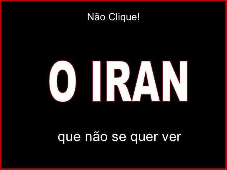 O IRAN Não Clique! Que  que não se quer ver