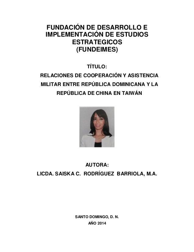 FUNDACIÓN DE DESARROLLO E IMPLEMENTACIÓN DE ESTUDIOS ESTRATEGICOS (FUNDEIMES) TÍTULO: RELACIONES DE COOPERACIÓN Y ASISTENC...