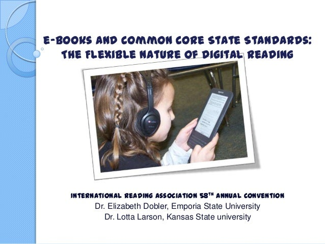 e-Books and Common Core State Standards:The Flexible Nature of Digital ReadingInternational Reading Association 58th Annua...
