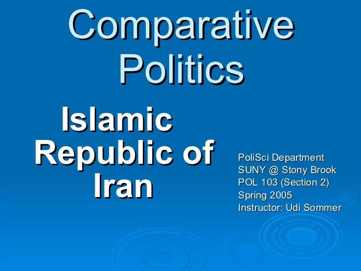 Comparative Politics <ul><li>Islamic Republic of Iran </li></ul><ul><li>PoliSci Department </li></ul><ul><li>SUNY @ Stony ...