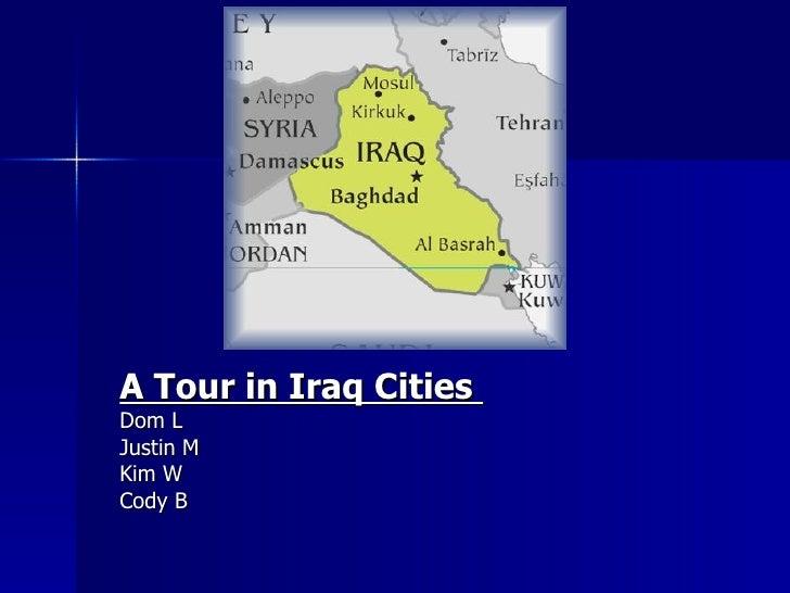 A Tour in Iraq Cities  Dom L Justin M Kim W Cody B