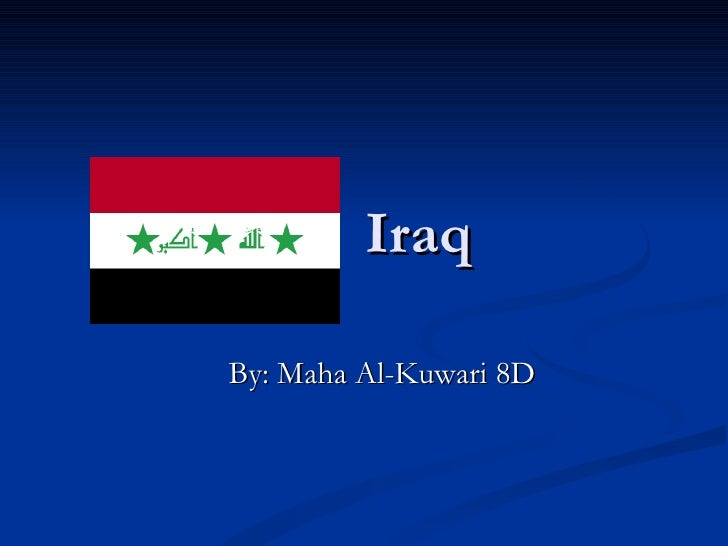 Iraq By: Maha Al-Kuwari 8D