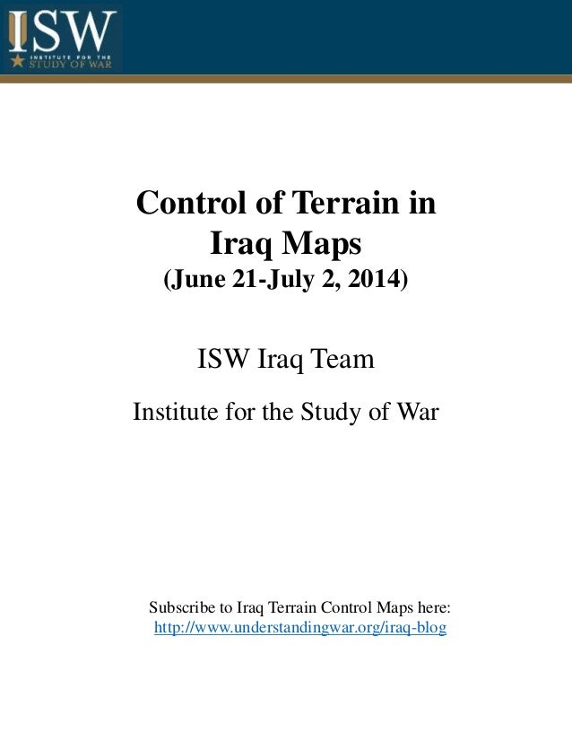 Control of Terrain in Iraq Maps (June 21-July 2, 2014) ISW Iraq Team Institute for the Study of War Subscribe to Iraq Terr...