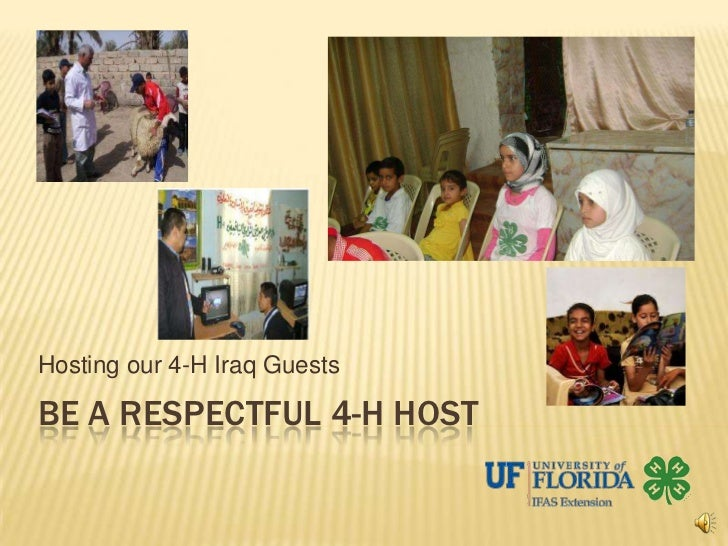 Hosting our 4-H Iraq GuestsBE A RESPECTFUL 4-H HOST