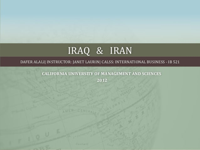 IRAQ & IRANDAFER ALALI| INSTRUCTOR: JANET LAURIN| CALSS: INTERNATIONAL BUSINESS - IB 521          CALIFORNIA UNIVERSITY OF...