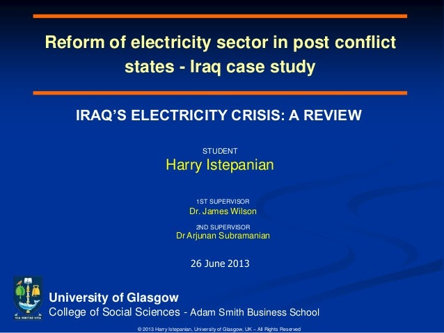 Reform of electricity sector in post conflict states - Iraq case study University of Glasgow College of Social Sciences - ...