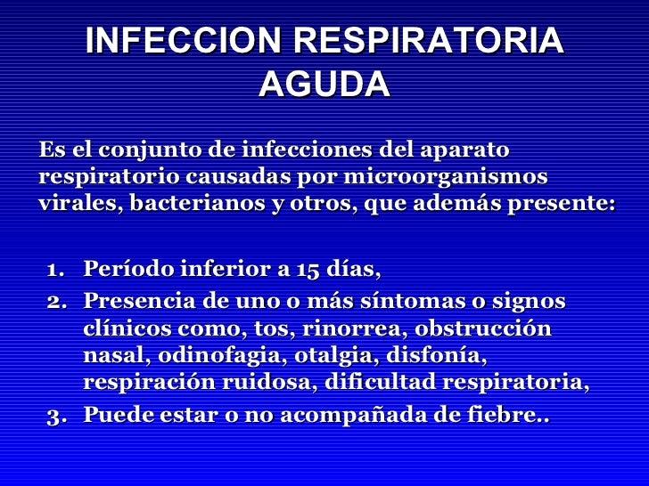 INFECCION RESPIRATORIA AGUDA <ul><li>Es el conjunto de infecciones del aparato respiratorio causadas por microorganismos v...