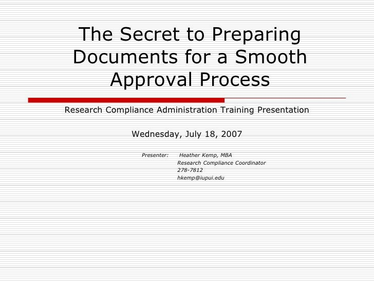 The Secret to Preparing Documents for a Smooth Approval Process<br />Research Compliance Administration Training Presentat...